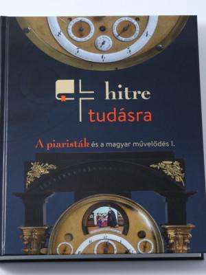 Hitre, tudásra: A piaristák és a magyar művelődés I. - Jubileumi kiállítási katalógus