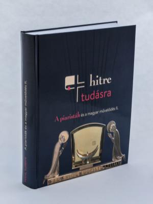Hitre, tudásra: A piaristák és a magyar művelődés II. - Jubileumi kiállítási katalógus